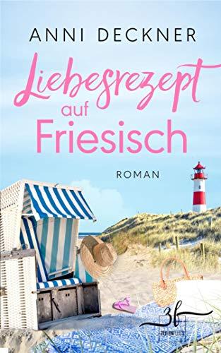 Liebesrezept auf Friesisch: Liebesroman von [Anni Deckner]