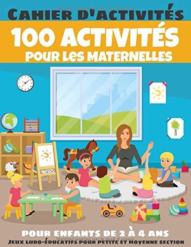 100 ACTIVITÉS pour les MATERNELLES - Cahier d'activités pour enfants de 2 à 4 ans - Jeux ludo-éducatifs pour petite et moyenne section