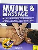 Anatomie & Massage: Das Standardwerk für (Physio-)Therapeuten, Sportler und Trainer -...