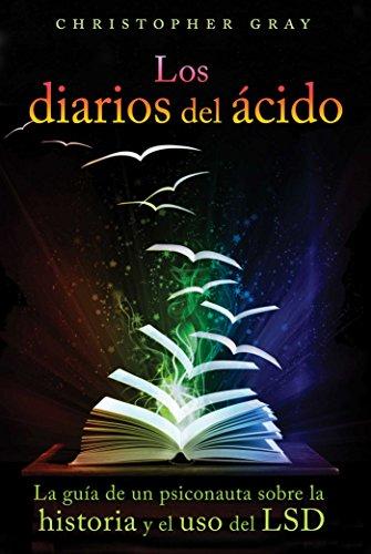 Los Diarios Del Acido (the Acid Diaries): La Guia De Un Psiconauta Sobre La Historia y El USO Del LS
