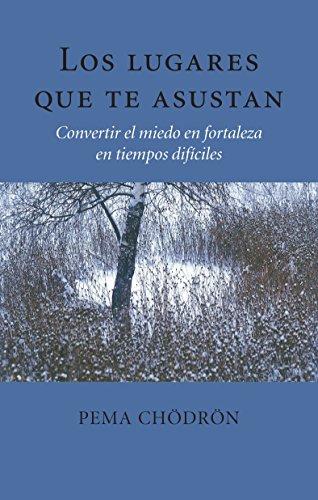 Los Lugares Que Te Asustan (the Places That Scare You): Convertir El Miedo En Fortaleza En Tiempos D