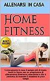 Home fitness: L'allenamento in casa è sempre più di moda: tieniti in forma con un programma di allenamento divertente, economico e che ti permetta di...