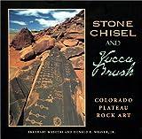 Stone Chisel and Yucca Brush: Colorado Plateau Rock Art