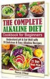 The Complete Alkaline Diet Cookbook for Beginners: Understand pH & Eat Well with 70 Delicious & Easy Alkaline Recipes and a 21 Day Meal Plan (foods & diet, reset cleanse book)