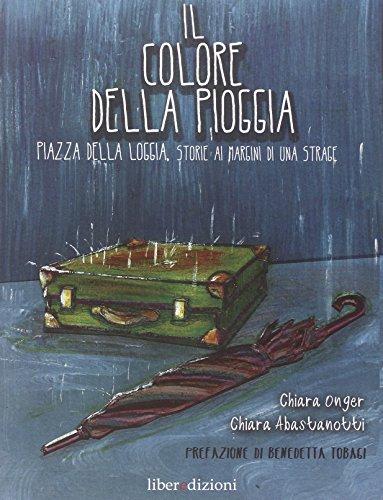 Il colore della pioggia. Piazza della Loggia, storie ai margini di una strage