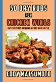50 Dry Rubs for Chicken Wings: Easy Recipes Amazing Herbs and Spices