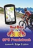 GPS Praxisbuch Garmin Edge Explore: Praxis- und modellbezogen üben und mehr draus machen (GPS Praxisbuch-Reihe von Red Bike 22)