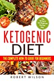 Ketogenic Diet: The Complete How-To Guide For Beginners: Ketogenic Diet For Beginners: Step By Step To Lose Weight And Heal Your Body