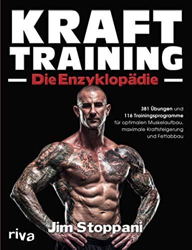 Krafttraining – Die Enzyklopädie: 381 Übungen und 116 Trainingsprogramme für optimalen Muskelaufbau,...
