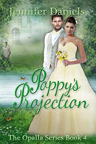 Poppy's Projection (The Opalla Series Book 4) by [Jennifer Daniels]
