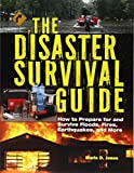 The Disaster Survival Guide: How to Prepare For and Survive Floods, Fires, Earthquakes and More