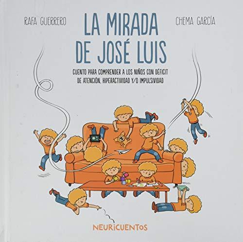La mirada de José Luis: Cuento para comprender a los niños con déficit de atención, hiperactividad y/o impulsividad (NEURICUENTOS)
