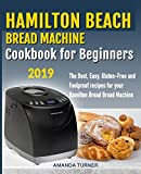 Hamilton Beach Bread Machine Cookbook for beginners: The Best, Easy, Gluten-Free and Foolproof recipes for your Hamilton Beach Bread Machine