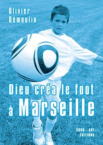 Dieu créa le foot à Marseille