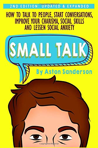 Small Talk: How to Talk to People, Improve Your Charisma, Social Skills, Conversation Starters & Les