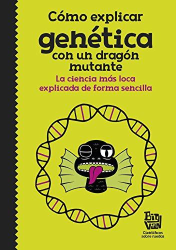 Cómo explicar genética con un dragón mutante: La ciencia más loca explicada de forma sencilla (N