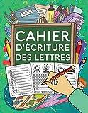 Cahier d'Ecriture des Lettres: Apprenez à votre enfant l'écriture des...