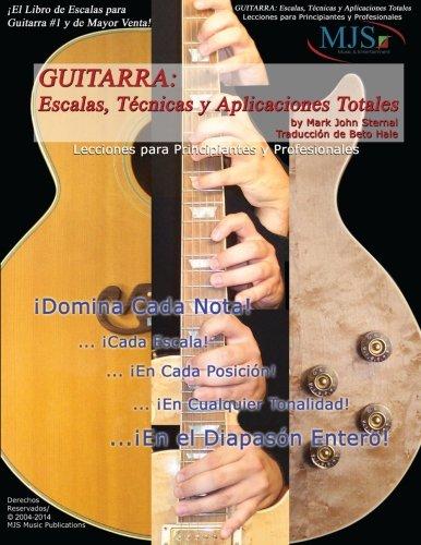 Guitarra: Escalas, Tecnicas Y Aplicaciones Totales: Lecciones Para Principiantes Y Professionales (G