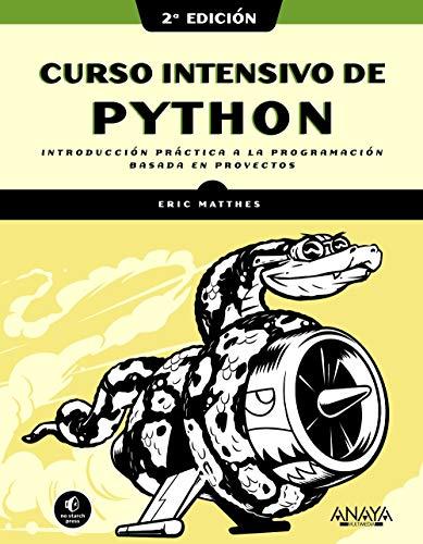 Curso intensivo de Python, 2ª edición: Introducción práctica a la programación basada en proyectos
