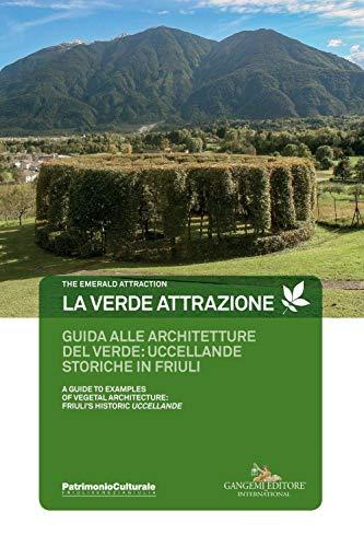 La verde attrazione. Guida alle architetture del verde: uccellande storiche in Friuli. Ediz. italiana e inglese