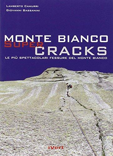 Mont Blanc super cracks. Le pi spettacolari fessure del Monte Bianco