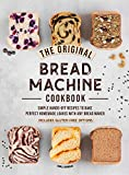 The Original Bread Machine Cookbook: Simple Hands-Off Recipes to Make Perfect Homemade Loaves With Any Bread Maker (Includes Gluten-Free Options)