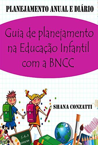 Guía de planificación en Educación Infantil con BNCC: (plan anual y planes diarios)