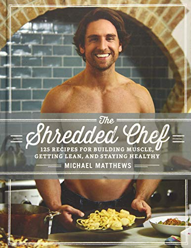 The Shredded Chef: 125 Recipes for Building Muscle, Getting Lean, and Staying Healthy (Third Edition) 1