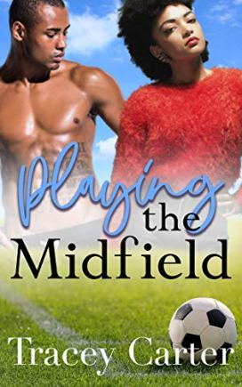 Playing the Midfield: An OMYW African American Short Romance (Score for Love Book 1) by [Tracey Carter]