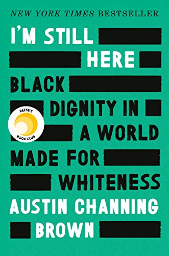 I'm Still Here: Black Dignity in a World Made for Whiteness Kindle Edition