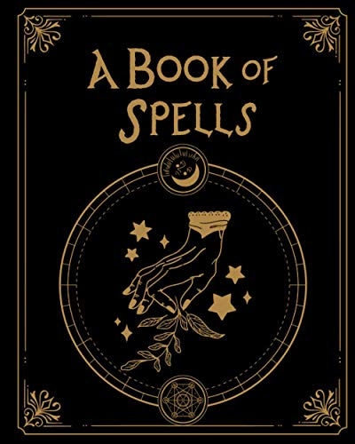 A Book of Spells: A Personal Grimoire To Record All Your Spells And Rituals | With Customized Spell Worksheet | Book of Shadow | Perfect Gift For Young Witch