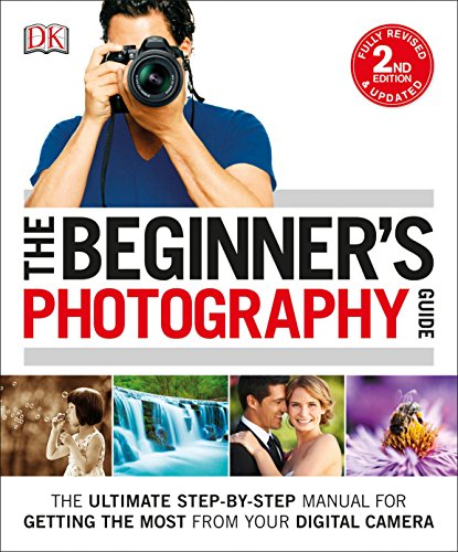The Beginner's Photography Guide: The Ultimate Step-by-Step...