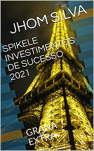 SPIKELE INVESTIMENTOS DE SUCESSO 2021: GRANA EXTRA