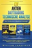 ETF   AKTIEN   DAYTRADING   TECHNISCHE ANALYSE - Das Große 4 in 1 Buch für Einsteiger: Wie Sie an der Börse intelligent investieren und mit Dividenden, Indexfonds & Trading nachhaltig Geld verdienen