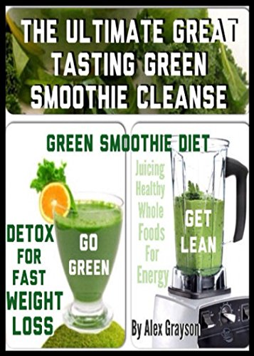 The Ultimate Great Tasting Green Smoothie Cleanse: Green Smoothie Diet And Detox For Fast Weight Loss (weight loss healthy living, strategies, secrets, ... help, cure, life, men, women, lose weight) 1