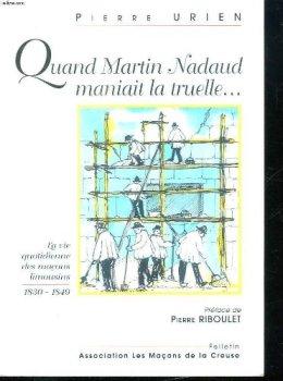 Quand Martin Nadaud maniait la truelle : La vie quotidienne des maçons limousins, 1830-1849