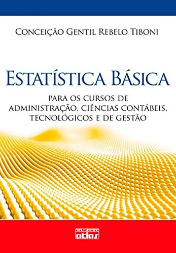 Basic Statistics: For Administration, Accounting, Technological and Management Courses