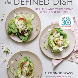 The Defined Dish: Whole30 Endorsed, Healthy and Wholesome Weeknight Recipes 4 - My Weight Loss Today