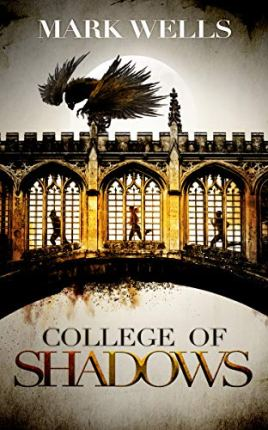 College of Shadows (Cambridge Gothic Book 1) by [Mark Wells]