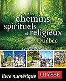 Sur les chemins spirituels et religieux du Québec (GUIDE DE VOYAGE)