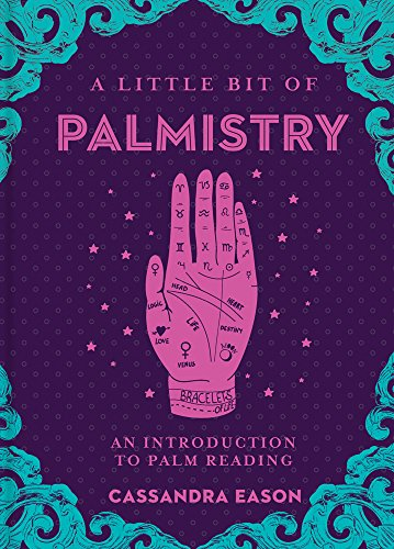 A Little Bit of Palmistry: An Introduction to Palm Reading...