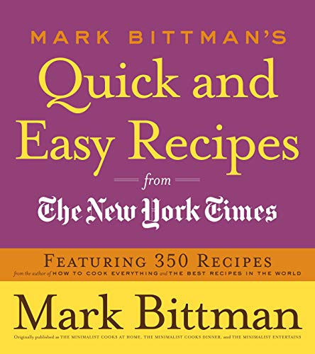 Mark Bittman's Quick and Easy Recipes from the New York Times: Featuring 350 Recipes from the Author of HOW TO COOK EVERYTHING and THE BEST RECIPES IN THE WORLD: A Cookbook