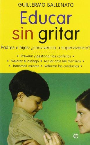 Educar sin gritar: padres e hijos : ¿convivencia o supervivencia? (Psicología. Bolsillo)