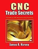 CNC Trade Secrets: A Guide to CNC Machine Shop Practices (Volume 1)