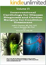 Interventional Cardiology for Disease Diagnosis and Cardiac Surgery for Condition Treatment (Series A: Cardiovascular Diseases Book 6)