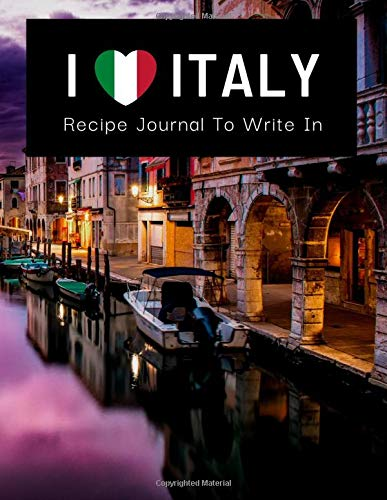 I LOVE ITALY Recipe Journal To Write In: Collect Your Favorite Italian Recipes in Your Own Cookbook, 120 - Recipe Journal and Organizer