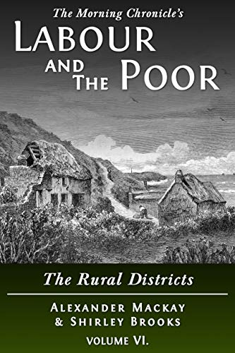 Labour and the Poor Volume VI: The Rural Districts (The Morning Chronicle's Labour and the Poor Book 6)