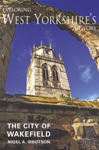 Exploring West Yorkshire's History: The City of Wakefield
