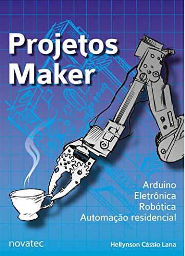 Maker Projects: Arduino, Electronics, Robotics, Home Automation