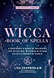 Wicca Book of Spells: A Beginner's Book of Shadows for Wiccans, Witches & Other Practitioners of Magic (The Mystic Library 1)